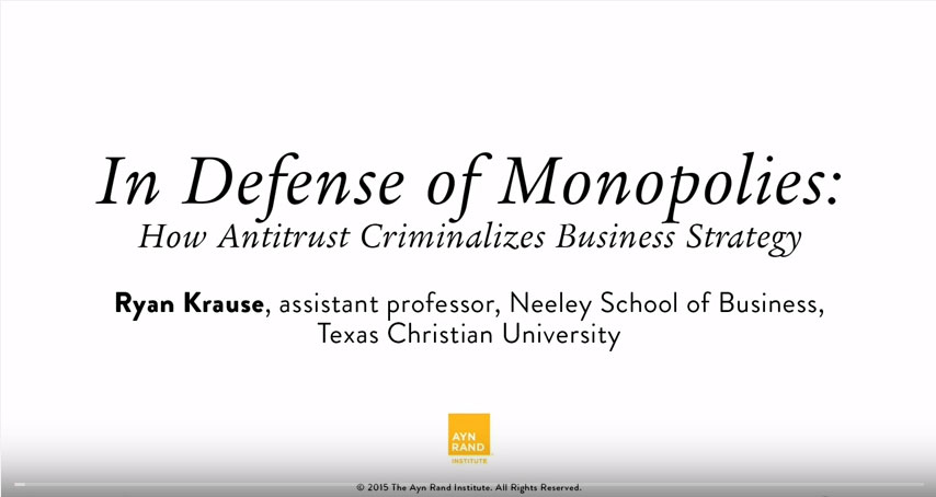 In Defense of Monopolies: How Antitrust Criminalizes Business Strategy (OCON 2015)